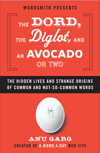 The Dord, the Diglot, and an Avocado or Two: The Hidden Lives and Strange Origins of Common 